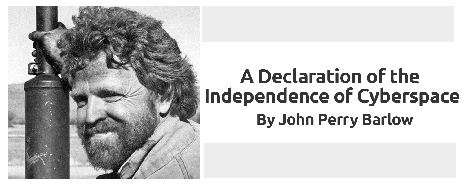 John Perry Barlow: A Declaration of the Independence of Cyberspace